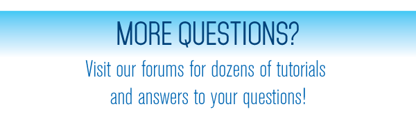 More questions? Visit our forums for dozens of tutorials and answers to your questions!